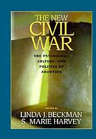 The new civil war : the psychology, culture, and politics of abortion