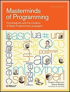 Masterminds of programmingMasterminds of Programming : Conversations with the Creators of Major Programming Languages