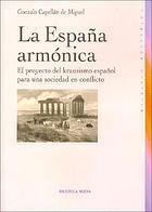 La España armónica : el proyecto del krausismo español para una sociedad en conflicto
