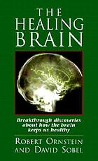 The healing brain : breakthrough discoveries about how the brain keeps us healthy