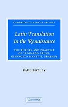 Latin translation in the Renaissance : the theory and practice of Leonardo Bruni, Giannozzo Manetti, and Desiderius Erasmus
