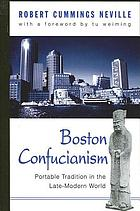 Boston Confucianism : portable tradition in the late-modern world