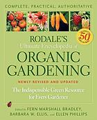 Rodale's ultimate encyclopedia of organic gardening : the indispensable green resource for every gardener