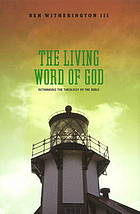 The living Word of God rethinking the theology of the Bible