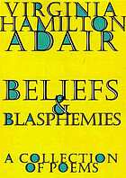 Beliefs and blasphemies : a collection of poems