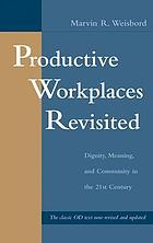 Productive workplaces revisited : dignity, meaning, and community in the 21st century