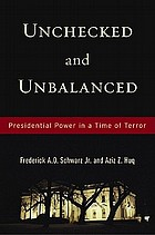 Unchecked and unbalanced : presidential power in a time of terror