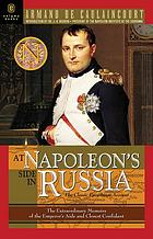 At Napoleon's side in Russia : the classic eyewitness account : the memoirs of General de Caulaincourt, Duke of Vicenza