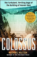 Colossus : the turbulent, thrilling saga of the building of Hoover Dam