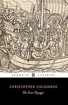 The four voyages of Christopher Columbus; being his own log-book, letters and dispatches with connecting narrative drawn from the Life of the Admiral by his son Hernando Colon and other contemporary historians
