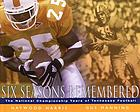 Six seasons remembered : the national championship years of Tennessee football