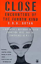 Close encounters of the fourth kind : a reporter's notebook on alien abduction, UFOs, and the conference at M.I.T.