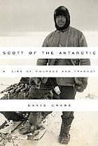 Scott of the Antarctic : a life of courage and tragedy