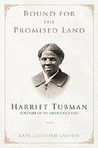 Bound for the promised land : Harriet Tubman, portrait of an American hero