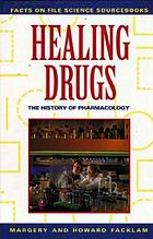 Healing drugs : the history of pharmacology