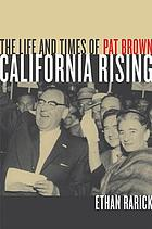 California rising : the life and times of Pat Brown