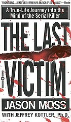 The last victim : a true-life journey into the mind of the serial killer
