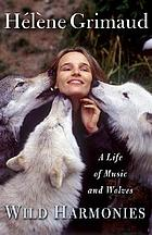 Wild harmonies : a life of music and wolves