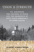 Union is strength W.L. Mackenzie, the Children of Peace and the emergence of joint stock democracy in Upper Canada