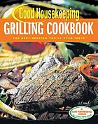 Good Housekeeping grilling cookbook : the best recipes you'll ever taste