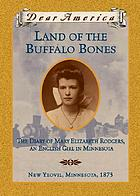 Land of the buffalo bones : the diary of Mary Ann Elizabeth Rodgers, an English girl in Minnesota