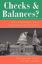 Checks and balances? : how a parliamentary system could change American politics