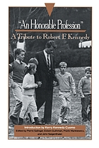 "An Honorable profession""; a tribute to Robert F. Kennedy"