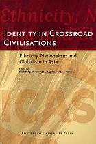Identity in crossroad civilisations : ethnicity, nationalism and globalism in Asia Identity in crossroad civilisations : ethnicity, nationalism and globalism in Asia