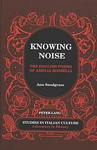 Knowing noise : the English poems of Amelia Rosselli