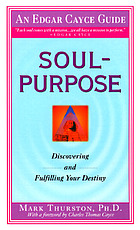 Soul-purpose : discovering and fulfilling your destiny