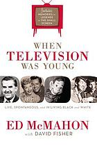 When television was young : the inside story with memories by legends of the small screen