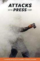 Attacks on the Press in 2007 : a worldwide survey by the committee to protect journalists