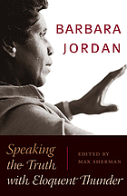 Barbara Jordan : speaking the truth with eloquent thunder