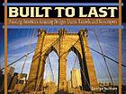 Built to last : building America's amazing bridges, dams, tunnels, and skyscrapers