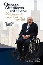 Chicago afternoons with Leon : 99 1/2 years old and looking forward