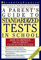 A parent's guide to standardized tests : how to your improve child's success