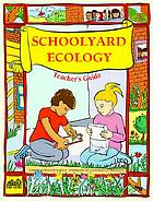 Schoolyard ecology : teacher's guide