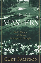 The Masters : golf, money, and power in Augusta, Georgia