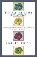 The path of least resistance : learning to become the creative force in your own life