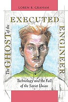 The ghost of the executed engineer : technology and the fall of the Soviet Union