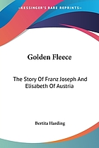 Golden fleece; the story of Franz Joseph & Elisabeth of Austria