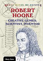 Robert Hooke : creative genius, scientist, inventor