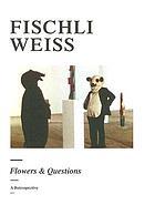 Fischli, Weiss : flowers & questions : a retrospective