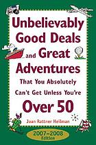 Unbelievably good deals and great adventures that you absolutely can't get unless you're over 50