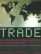 Trade : commodities, communication and consciousness