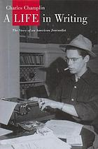 A life in writing : the story of an American journalist