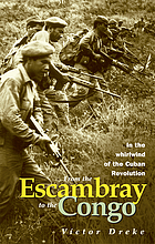 From the Escambray to the Congo : in the whirlwind of the Cuban Revolution : interview with Víctor DrekeFrom the Escambray to the Congo : in the whirlwind of the Cuban revolution ; interview with Víctor Dreke
