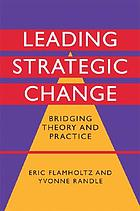 Leading strategic change : bridging theory and practice