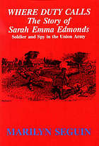 Where duty calls : the story of Sarah Emma Edmonds, soldier and spy in the Union Army