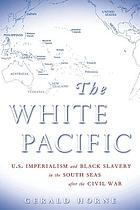 The white Pacific U.S. imperialism and Black slavery in the South Seas after the Civil War